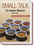 Small Talk - Die besten Themen: Das Ideen-Buch für Fortgeschrittene (Haufe Sachbuch Wirtschaft)