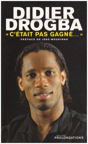 Didier Drogba :C'était pas gagné.