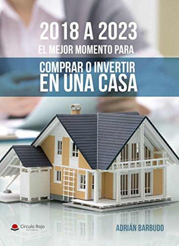 2018 a 2023 EL MEJOR MOMENTO PARA COMPRAR O INVERTIR EN UNA CASA (SECTOR INMOBILIARIO) por ADRIAN BARBUDO