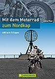 Mit dem Motorrad zum Nordkap: Tourenführer von Hamburg an der norwegischen Küste entlang über die...