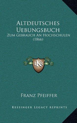 Altdeutsches Uebungsbuch: Zum Gebrauch an Hochschulen (1866)
