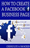 How To Create A Facebook Business Page Get Over 10000 Fans Create Relationships And Build Your List (English Edition)