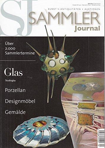 Sammler Journal. Kunst - Antiquitäten - Auktionen. Glas Studio Glas Porzellan Designmöbel Gemälde April 2009