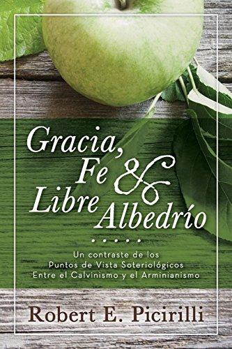 Gracia, Fe & Libre Albedrio: Un Contraste Do Los Puntos de Vista...