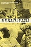 Habsburgs Last War: The Filmic Memory (1918 to the Present) (Studies in Central European History, Culture & Literature)