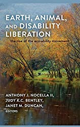 Earth, Animal, and Disability Liberation: The Rise of the Eco-Ability Movement (Rethinking Environmental Education, 1949-0747; V. 7)