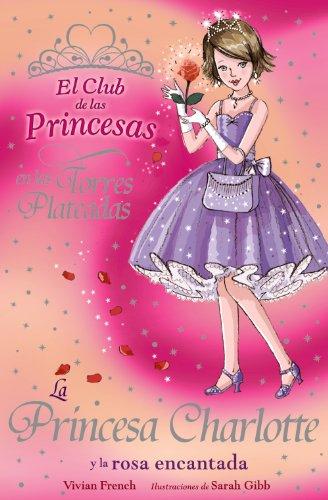 La Princesa Charlotte y la rosa encantada (Literatura Infantil (6-11 Años) - El Club De Las Princesas)