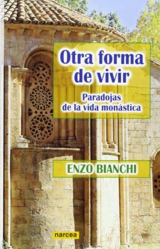 Otra forma de vivir : paradojas de la vida monástica por Enzo Bianchi