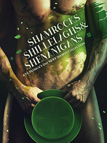 Shamrocks Shillelaghs & Shenanigans: A St. Patrick's Day Sexy Shorts Collection