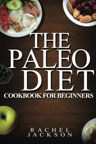 The Paleo Diet The Ultimate Paleo Diet Cookbook For Beginners From Healthy Recipes To Weight Loss Paleo Diet