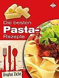 Die besten Pasta-Rezepte (Kreative Küche 15)