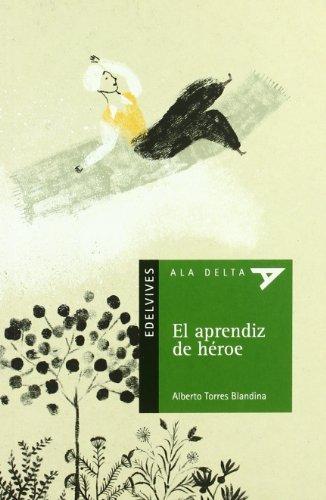 El aprendiz de héroe (Ala Delta (Serie Verde)) por Alberto Torres Blandina