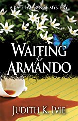 Waiting for Armando (Kate Lawrence Mysteries Book 1)