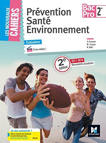 Les Nouveaux Cahiers - Prvention Sant Environnement - 2de Bac Pro - d. 2017 - Manuel lve
