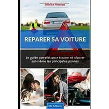 Réparer sa voiture.: Le Guide complet pour trouver et réparer soi-même les principales pannes