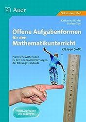 Offene Aufgabenformen f. d. Mathematikunterricht 1: Praktische Materialien zu den Anforderungen der Bildungsstandards, Band 1 (5. bis 10. Klasse)