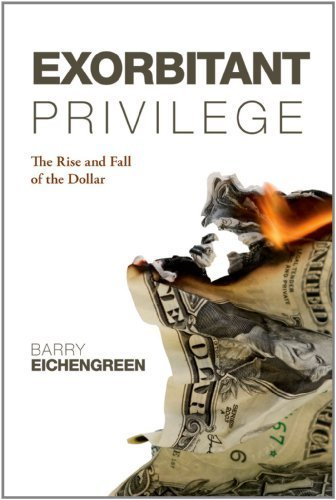 Exorbitant Privilege: The Rise and Fall of the Dollar by Eichengreen, Barry (2012) Paperback
