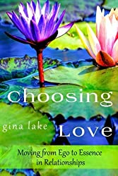 Choosing Love: Moving from Ego to Essence in Relationships by Gina Lake (2014-03-27)
