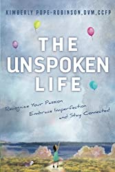 The Unspoken Life: Recognize Your Passion, Embrace Imperfection, and Stay Connected