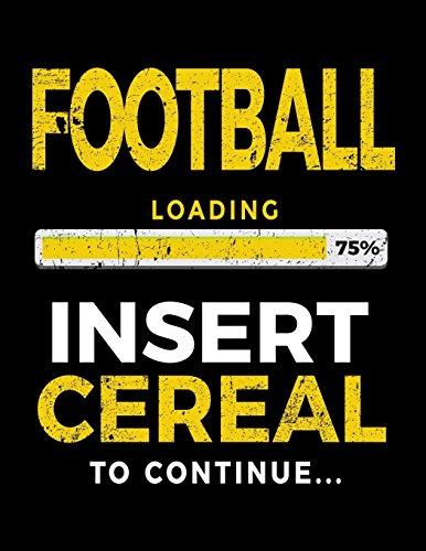 Football Loading 75% Insert Cereal To Continue: Football Notebook Journal por Dartan Creations
