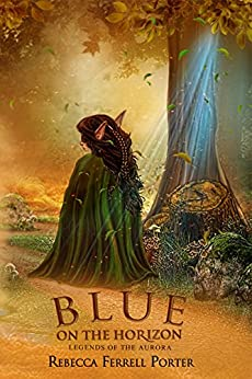 Blue on the Horizon: A Fun Historical Fantasy Adventure (Legends of the Aurora Book 1) (English Edition) di [Porter, Rebecca Ferrell]