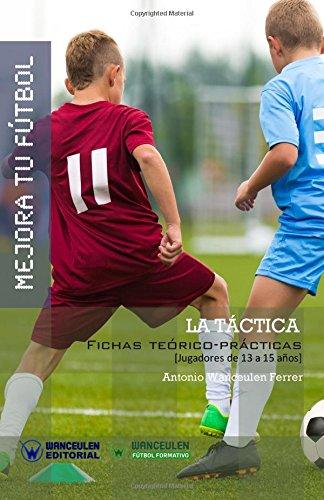 Mejora tu Fútbol: la táctica: Fichas teórico-prácticas para jugadores de 13 a 15 años (Wanceulen Fútbol Formativo)