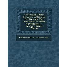 Chroniques Greco-Romanes: Inedites Ou Peu Connues, Pub. Avec Notes Et Tables Genealogiques
