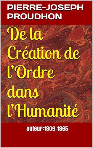 De la Création de l'Ordre dans l'Humanité: auteur:1809-1865