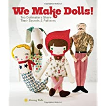 We Make Dolls!: Top Dollmakers Share Their Secrets & Patterns by Jenny Doh (2012-06-05)