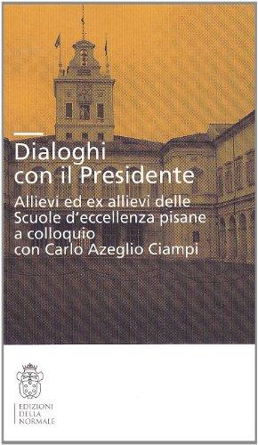 Dialoghi con il presidente. Allievi ed ex-allievi delle Scuole d'eccellenza pisane a colloquio con Carlo Azeglio Ciampi
