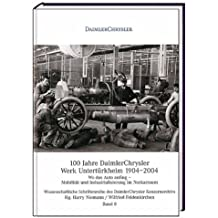 100 Jahre DaimlerChrysler Werk Untertürkheim 1904-2004: Wo das Auto anfing - Mobilität und Industrialisierung im Neckarraum (Wissenschaftliche Schriftenreihe des DaimlerChrysler Konzernarchivs)