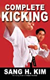Complete Kicking: The Ultimate Guide to Kicks for Martial Arts Self-Defense & Combat Sports