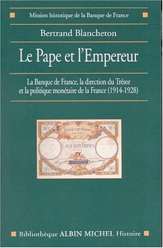 Le Pape et l'Empereur : La Banque de france, la direction du Trésor et la politique monétaire de la France (1914-1928) par Bertrand Blancheton