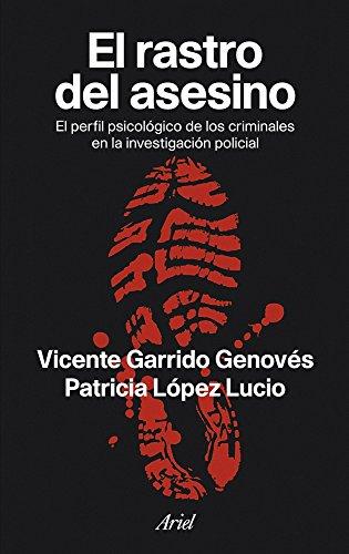 El rastro del asesino: El perfil psicológico de los criminales en la investigación policial (Ariel) por Vicente Garrido Genovés