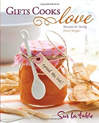 Gifts Cooks Love: Recipes for Giving by Diane Morgan (2010-09-28)