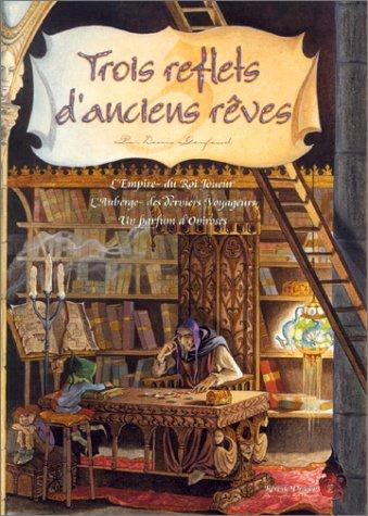 Rêve de dragon : Trois reflets d'anciens rêves : L'Empire du roi joueur - L'Auberge des derniers voyageurs - Un parfum d'Oniroses (supplément Rêve de dragon)