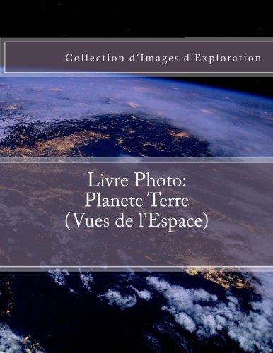 Livre Photo: Planete Terre (Vues de l'Espace): Collection d'Images d'Exploration par Julien Coallier