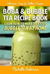 Boba & Bubble Tea Recipe Book: Learn How To Make Delicious Bubble Tea At Home by Michelle Bakeman (2015-01-26)
