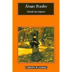 Donde las Mujeres (Compactos Anagrama) (Spanish Edition) by Alvaro Pombo (2006-04-15) Premio Nacional de Narrativa 1997