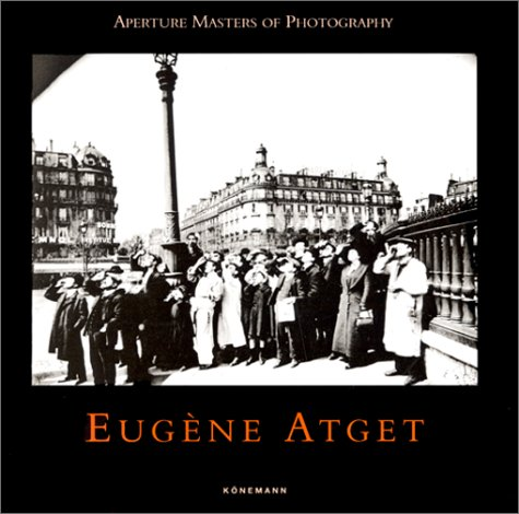 Aperture Masters: Eugene Atget (Masters of photography)