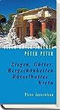 Ziegen, Götter, Bergschönheiten: Rätselhaftes Kreta (Picus Lesereisen) - Ellen K Jaeckel, Peter Peter
