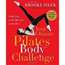 Your Ultimate Pilates Body® Challenge: At the Gym, on the Mat, and on the Move by Brooke Siler (2005-12-27)