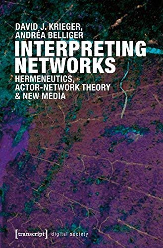 Interpreting Networks: Hermeneutics, Actor-Network Theory, and New Media (Digital Society) by David J. Krieger (2014-11-18)