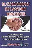 Il colloquio di Lavoro Vincente: come rispondere alle 100 domande piu' frequenti che ti faranno i selezionatori