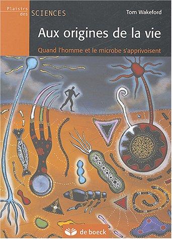 Aux origines de la vie : Quand l'homme et le microbe s'apprivoisent par Tom Wakeford