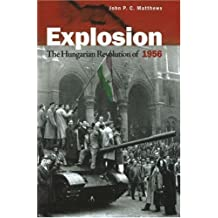 Explosion The Hungarian Revolution of 1956: The Hungarian Revolution of 1956