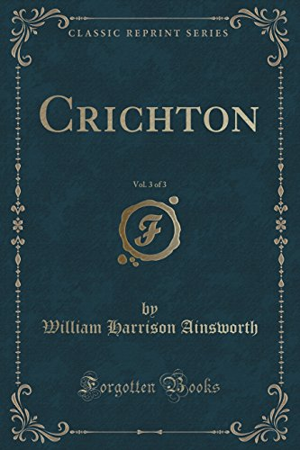 Crichton, Vol. 3 of 3 (Classic Reprint)