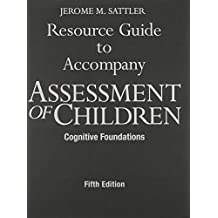 Assessment of Children: Cognitive Foundations + Resource Guide to Accompany Assessment of Children: Cognitive Foundations by Jerome M. Sattler (2008-01-01)