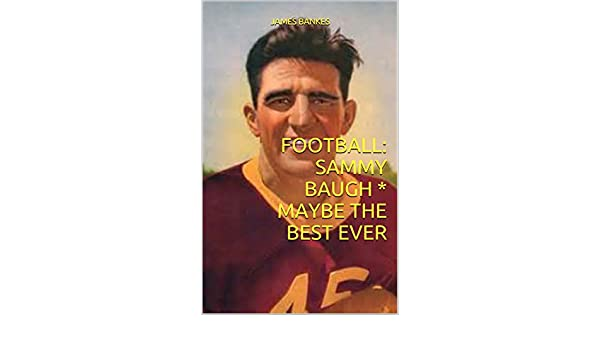 FOOTBALL: SAMMY BAUGH  * MAYBE THE BEST EVER