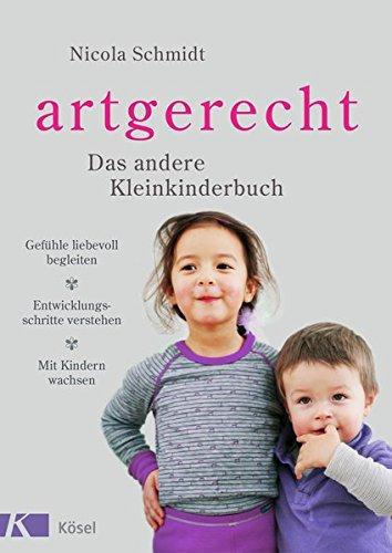 artgerecht - Das andere Kleinkinderbuch: Gefühle liebevoll begleiten - Entwicklungsschritte verstehen - Mit Kindern wachsen. Für Kinder von 2 bis 6 Jahren.